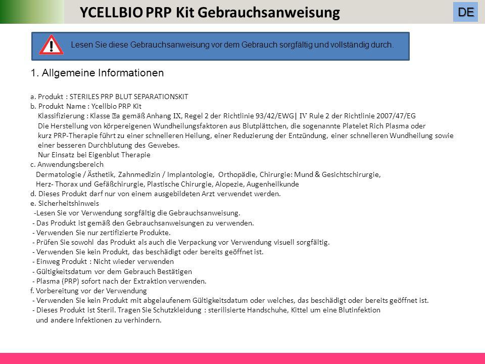 a. Produkt : STERILES PRP BLUT SEPARATIONSKIT b. Produkt Name : Ycellbio PRP Kit Klassifizierung : Klasse Ⅱ a gemäß Anhang IX, Regel 2 der Richtlinie
