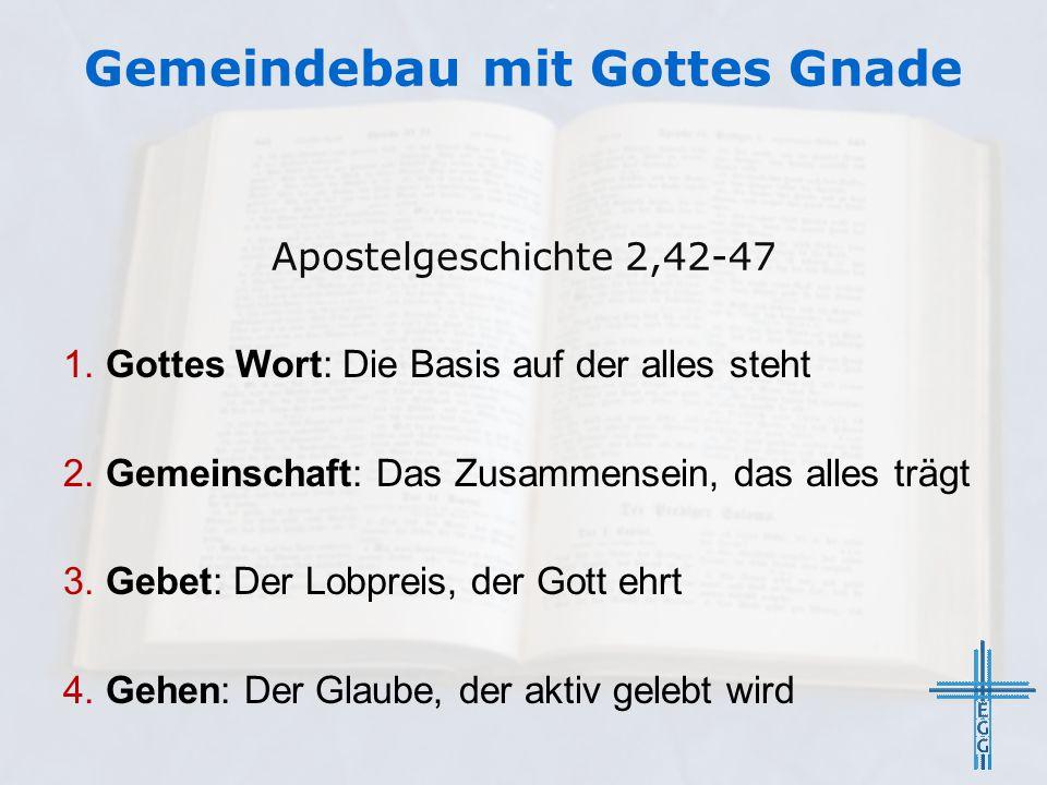Gemeindebau mit Gottes Gnade 1. Gottes Wort: Die Basis auf der alles steht 2. Gemeinschaft: Das Zusammensein, das alles trägt 3. Gebet: Der Lobpreis,