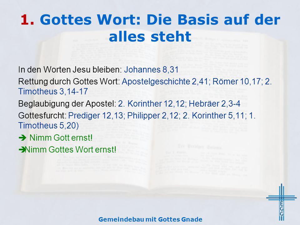 1. Gottes Wort: Die Basis auf der alles steht In den Worten Jesu bleiben: Johannes 8,31 Rettung durch Gottes Wort: Apostelgeschichte 2,41; Römer 10,17