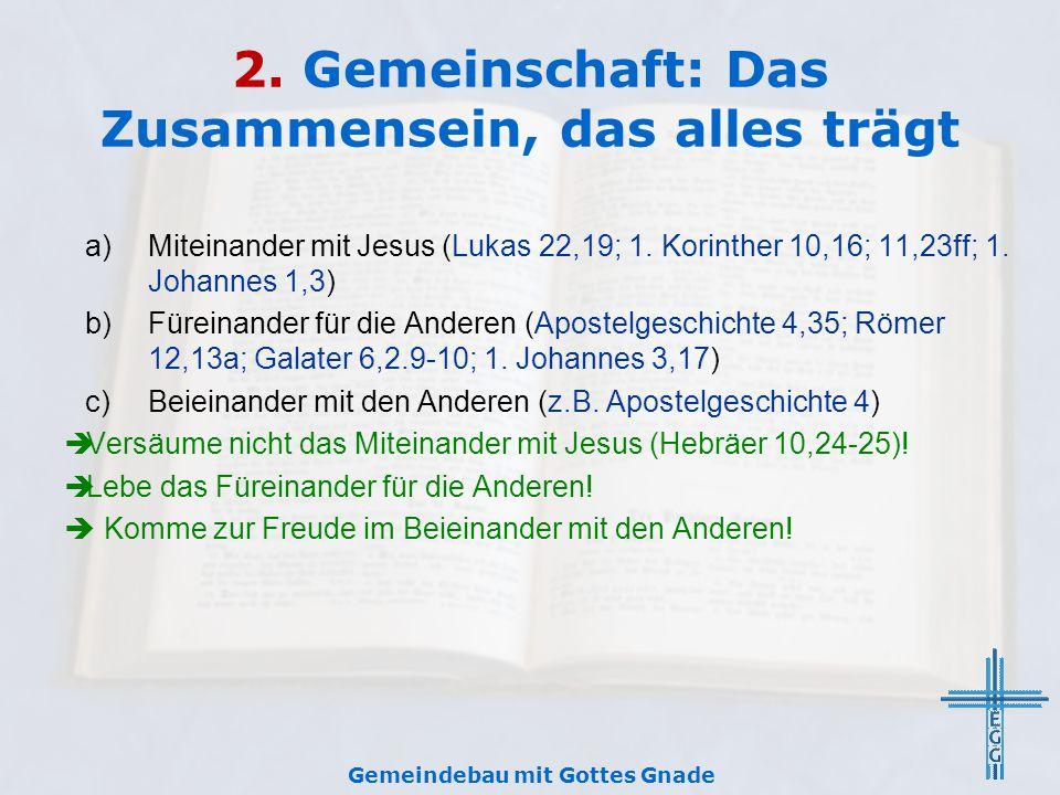 2. Gemeinschaft: Das Zusammensein, das alles trägt a)Miteinander mit Jesus (Lukas 22,19; 1. Korinther 10,16; 11,23ff; 1. Johannes 1,3) b)Füreinander f