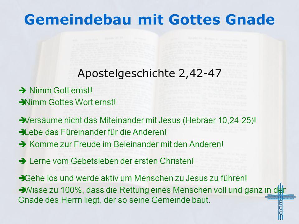 Apostelgeschichte 2,42-47  Nimm Gott ernst!  Nimm Gottes Wort ernst!  Versäume nicht das Miteinander mit Jesus (Hebräer 10,24-25)!  Lebe das Fürei