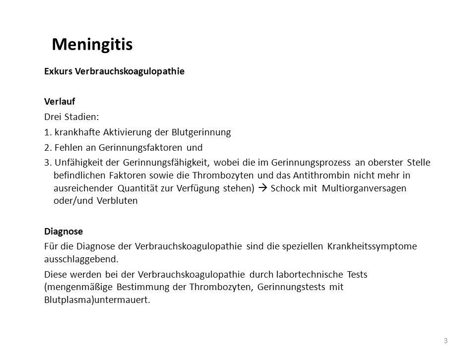 Meningitis Exkurs Verbrauchskoagulopathie Verlauf Drei Stadien: 1. krankhafte Aktivierung der Blutgerinnung 2. Fehlen an Gerinnungsfaktoren und 3. Unf