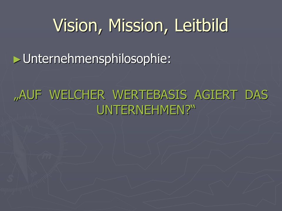"""Vision, Mission, Leitbild ► Unternehmensphilosophie: """"AUF WELCHER WERTEBASIS AGIERT DAS UNTERNEHMEN?"""""""