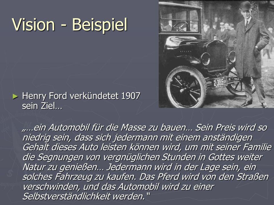 """Vision - Beispiel ► Henry Ford verkündetet 1907 sein Ziel… """"…ein Automobil für die Masse zu bauen… Sein Preis wird so niedrig sein, dass sich jederman"""