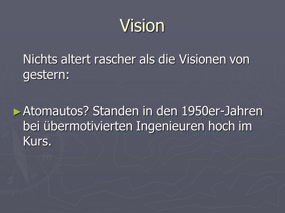 Vision Nichts altert rascher als die Visionen von gestern: ► Atomautos? Standen in den 1950er-Jahren bei übermotivierten Ingenieuren hoch im Kurs.