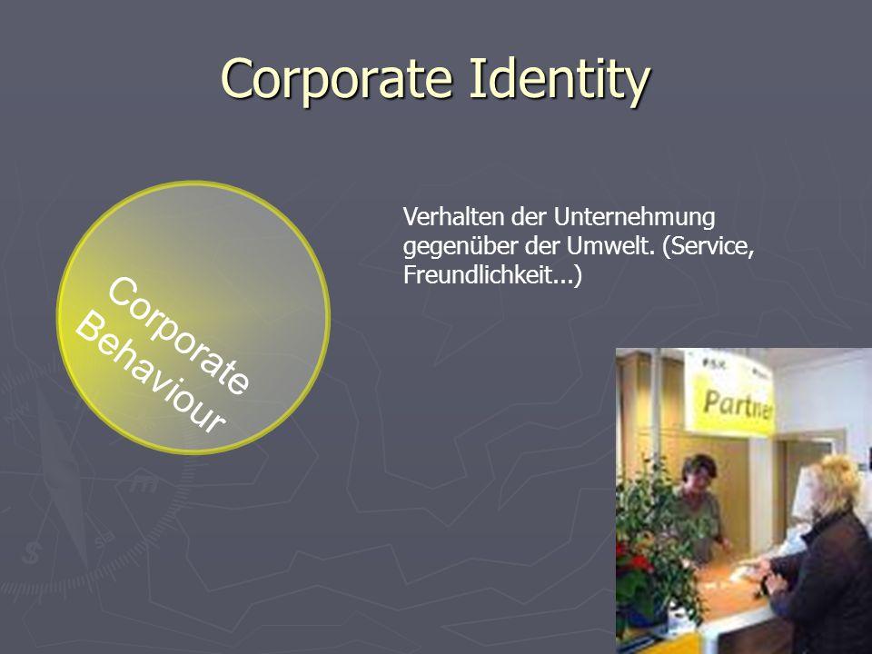 C o r p o r a t e B e h a v i o u r Corporate Identity Verhalten der Unternehmung gegenüber der Umwelt. (Service, Freundlichkeit...)