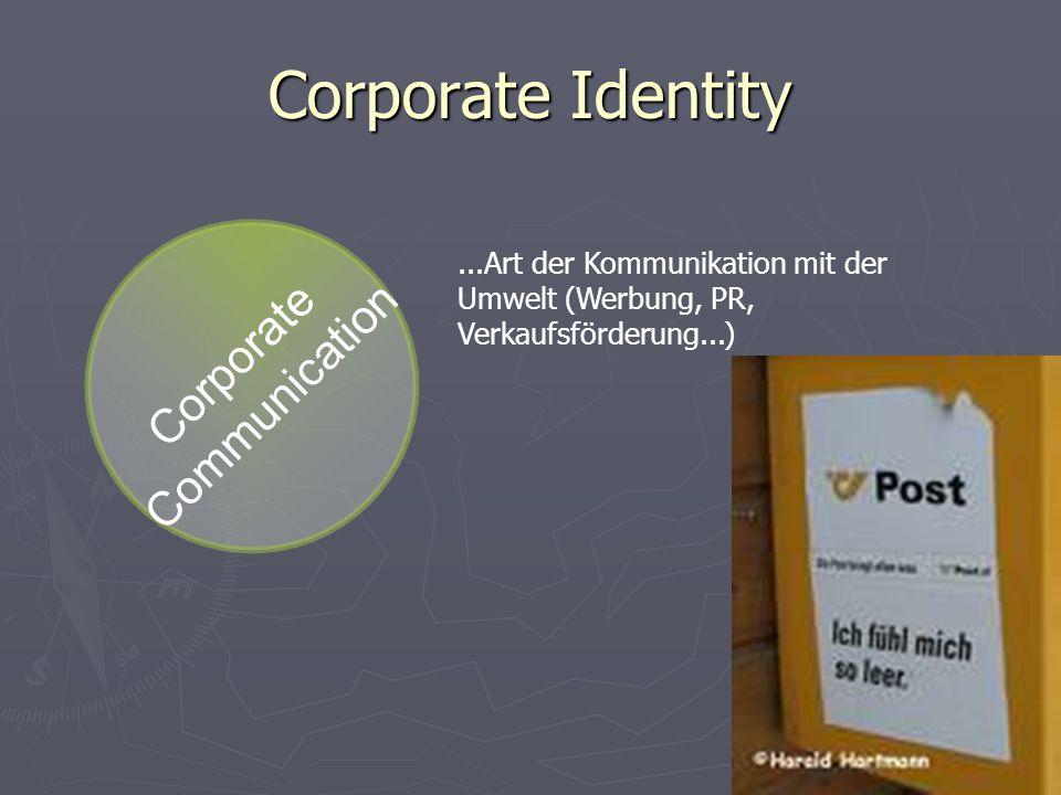 Corporate Identity C o r p o r a t e C o m m u n i c a t i o n...Art der Kommunikation mit der Umwelt (Werbung, PR, Verkaufsförderung...)