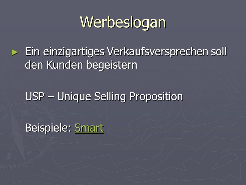 Werbeslogan ► Ein einzigartiges Verkaufsversprechen soll den Kunden begeistern USP – Unique Selling Proposition Beispiele: Smart Smart