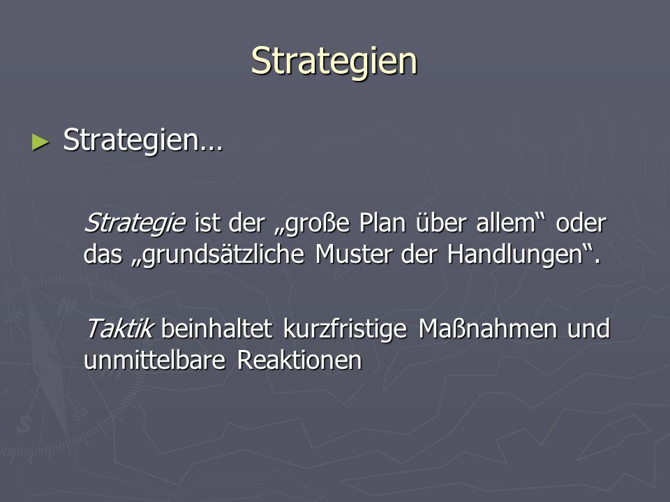 """Strategien ► Strategien… Strategie ist der """"große Plan über allem"""" oder das """"grundsätzliche Muster der Handlungen"""". Taktik beinhaltet kurzfristige Maß"""