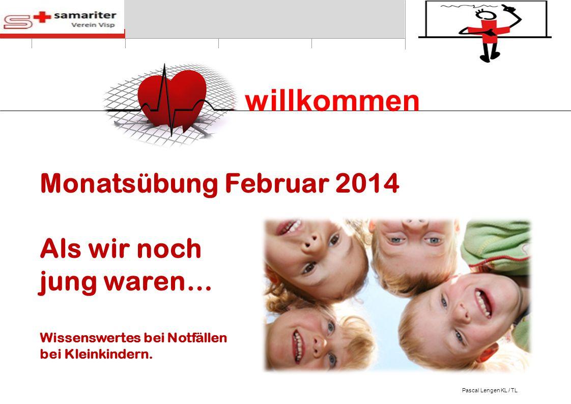 © Schweizerischer Samariterbund Herzlich willkommen Pascal Lengen KL / TL Monatsübung Februar 2014 Als wir noch jung waren… Wissenswertes bei Notfälle