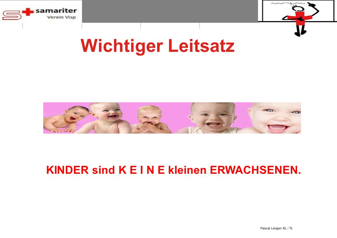 BLS-AED REPE 2012 4 © Schweizerischer Samariterbund Wichtiger Leitsatz KINDER sind K E I N E kleinen ERWACHSENEN.