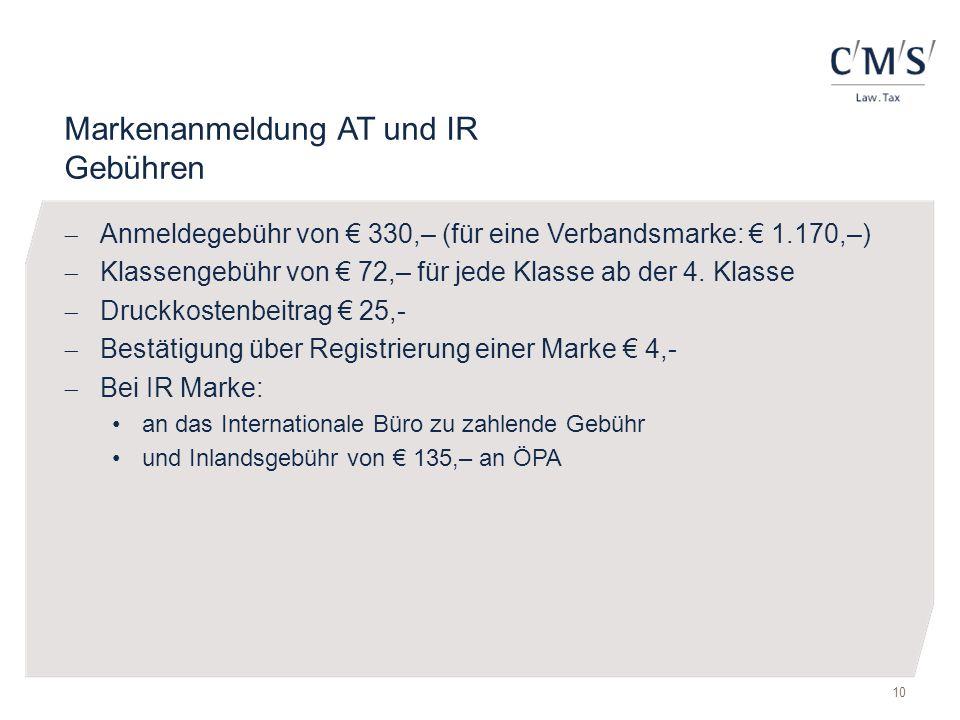 Markenanmeldung AT und IR Gebühren  Anmeldegebühr von € 330,– (für eine Verbandsmarke: € 1.170,–)  Klassengebühr von € 72,– für jede Klasse ab der 4