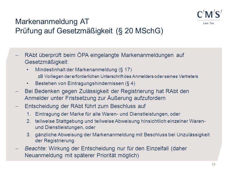 Markenanmeldung AT Prüfung auf Gesetzmäßigkeit (§ 20 MSchG)  RAbt überprüft beim ÖPA eingelangte Markenanmeldungen auf Gesetzmäßigkeit: Mindestinhalt