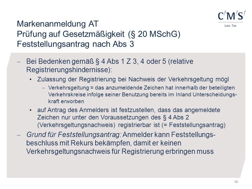 Markenanmeldung AT Prüfung auf Gesetzmäßigkeit (§ 20 MSchG) Feststellungsantrag nach Abs 3  Bei Bedenken gemäß § 4 Abs 1 Z 3, 4 oder 5 (relative Regi