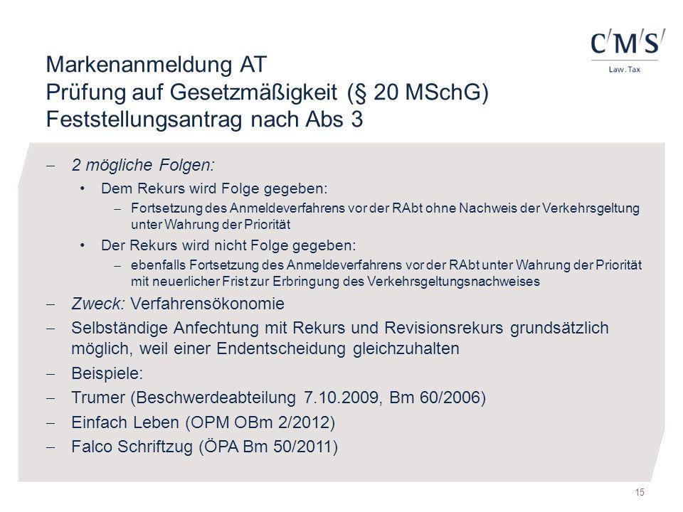 Markenanmeldung AT Prüfung auf Gesetzmäßigkeit (§ 20 MSchG) Feststellungsantrag nach Abs 3  2 mögliche Folgen: Dem Rekurs wird Folge gegeben:  Forts