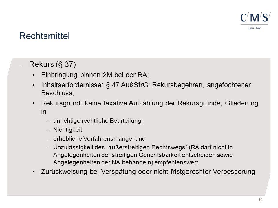 Rechtsmittel  Rekurs (§ 37) Einbringung binnen 2M bei der RA; Inhaltserfordernisse: § 47 AußStrG: Rekursbegehren, angefochtener Beschluss; Rekursgrun