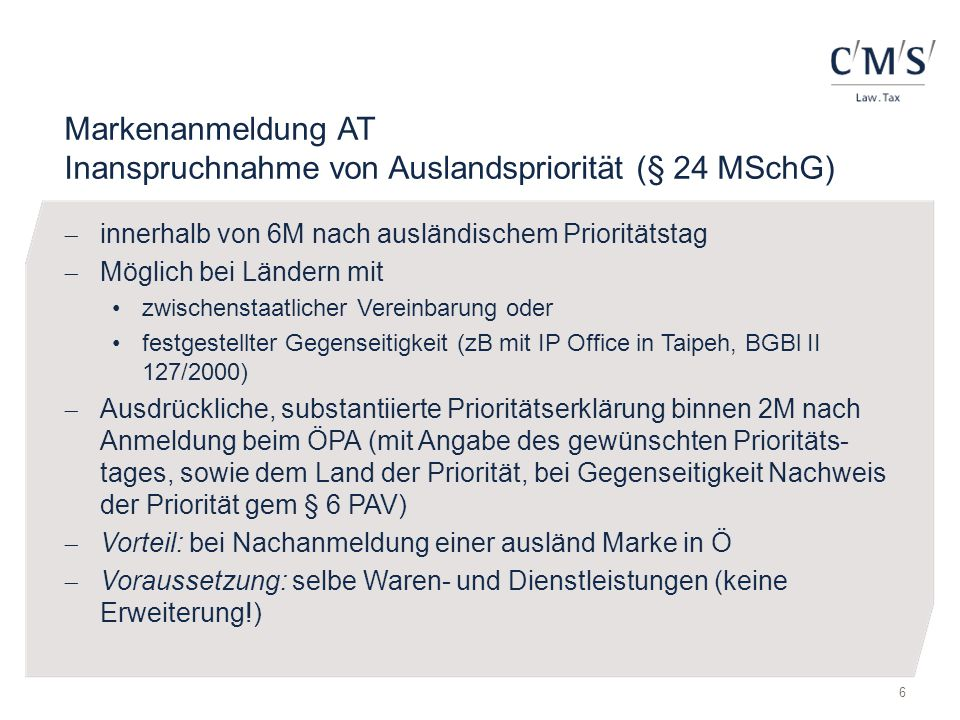 Markenanmeldung AT Inanspruchnahme von Auslandspriorität (§ 24 MSchG)  innerhalb von 6M nach ausländischem Prioritätstag  Möglich bei Ländern mit zw