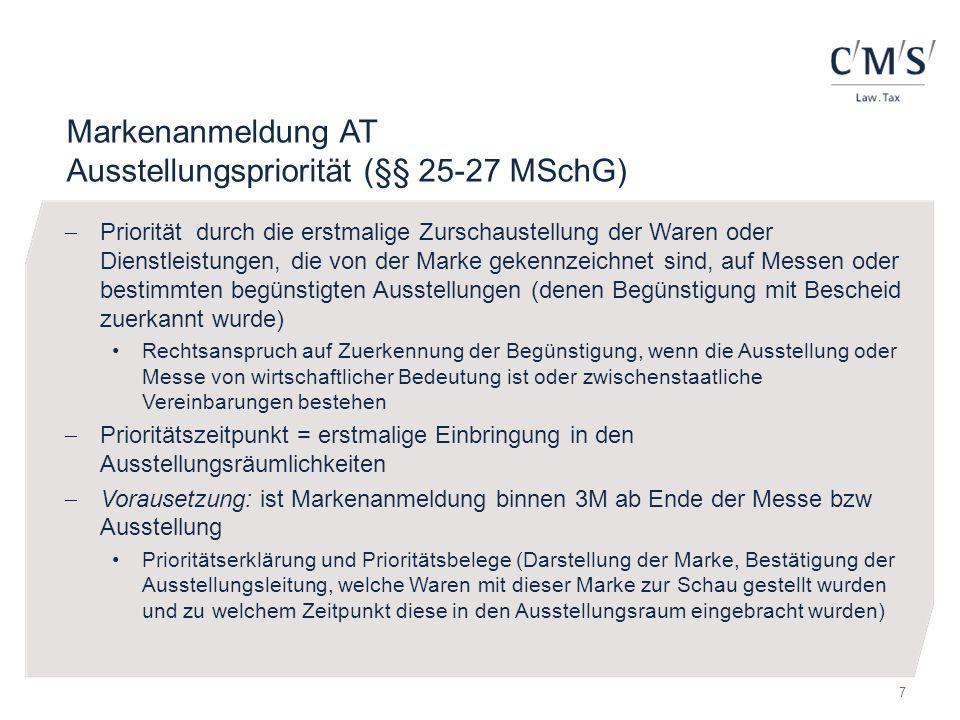 Markenanmeldung AT Ausstellungspriorität (§§ 25-27 MSchG)  Priorität durch die erstmalige Zurschaustellung der Waren oder Dienstleistungen, die von d
