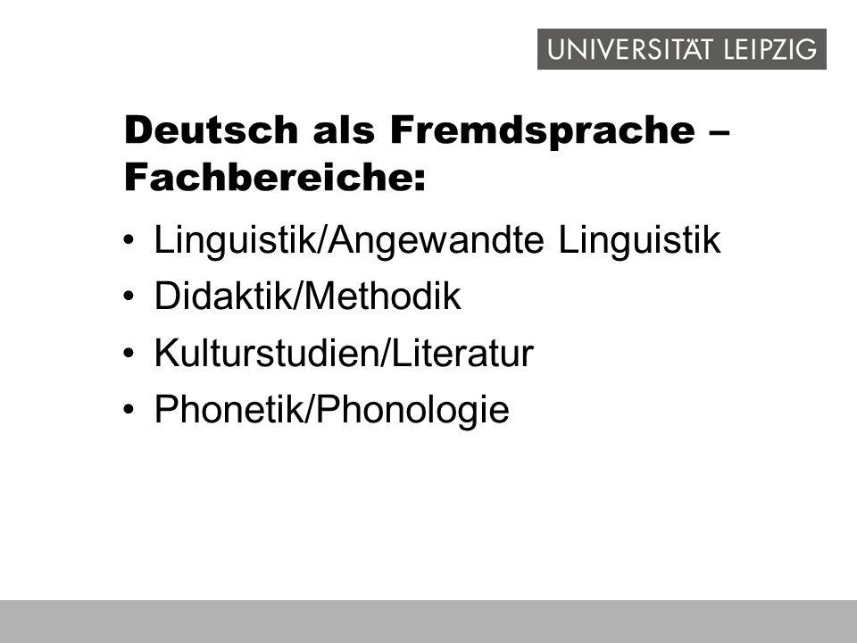 Deutsch als Fremdsprache – Fachbereiche: Linguistik/Angewandte Linguistik Didaktik/Methodik Kulturstudien/Literatur Phonetik/Phonologie