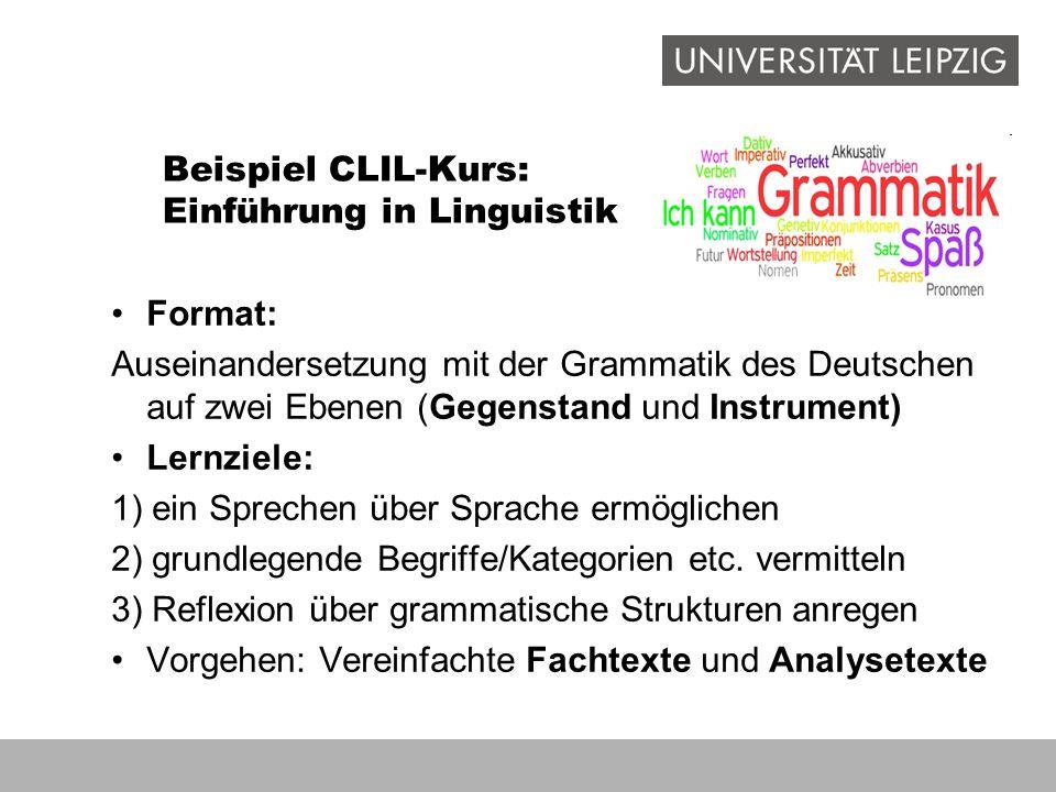 Beispiel CLIL-Kurs: Einführung in Linguistik Format: Auseinandersetzung mit der Grammatik des Deutschen auf zwei Ebenen (Gegenstand und Instrument) Le