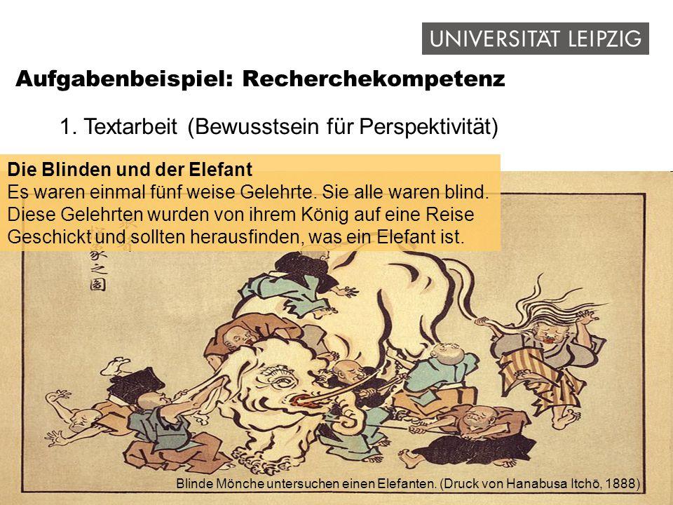 Aufgabenbeispiel: Recherchekompetenz Blinde Mönche untersuchen einen Elefanten. (Druck von Hanabusa Itchō, 1888) 1. Textarbeit (Bewusstsein für Perspe
