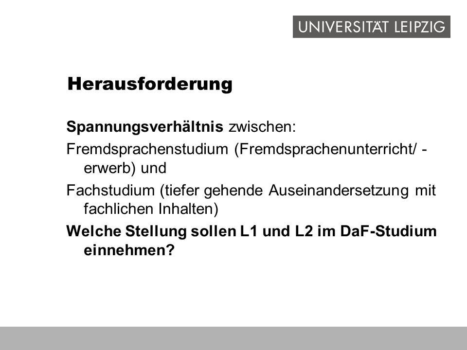 Herausforderung Spannungsverhältnis zwischen: Fremdsprachenstudium (Fremdsprachenunterricht/ - erwerb) und Fachstudium (tiefer gehende Auseinandersetz