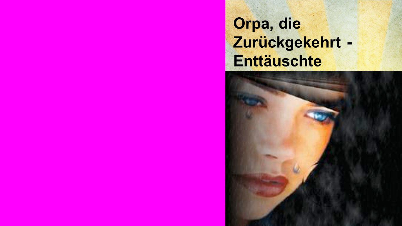 Bild Orpa, die Zurückgekehrt - Enttäuschte