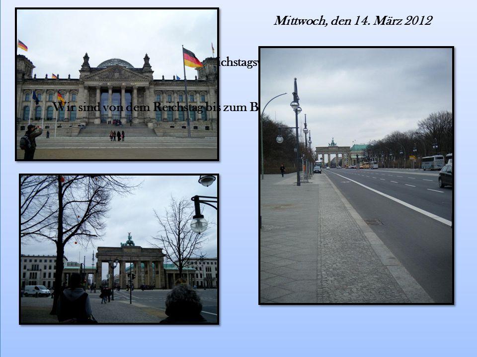Mittwoch, den 14. März 2012 Am Morgen sind wir ins Reichstagsviertel spazieren gegangen.