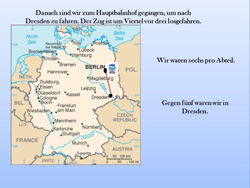 Danach sind wir zum Hauptbahnhof gegangen, um nach Dresden zu fahren.