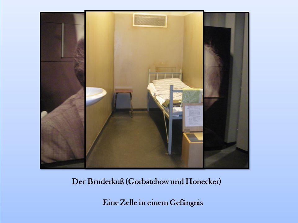 Der Bruderkuß (Gorbatchow und Honecker) Eine Zelle in einem Gefängnis