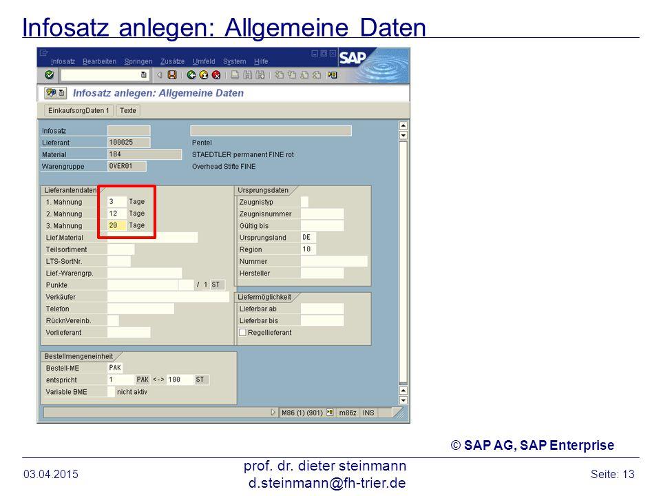 Infosatz anlegen: Allgemeine Daten 03.04.2015 prof. dr. dieter steinmann d.steinmann@fh-trier.de Seite: 13 © SAP AG, SAP Enterprise