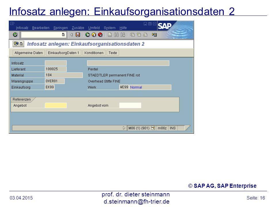 Infosatz anlegen: Einkaufsorganisationsdaten 2 03.04.2015 prof. dr. dieter steinmann d.steinmann@fh-trier.de Seite: 16 © SAP AG, SAP Enterprise