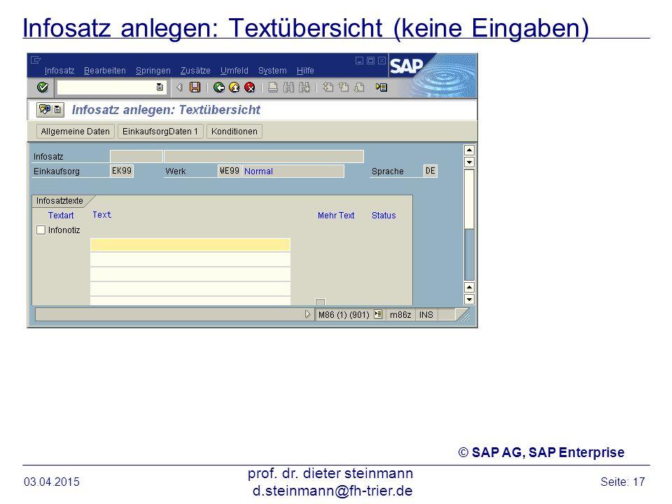 Infosatz anlegen: Textübersicht (keine Eingaben) 03.04.2015 prof. dr. dieter steinmann d.steinmann@fh-trier.de Seite: 17 © SAP AG, SAP Enterprise
