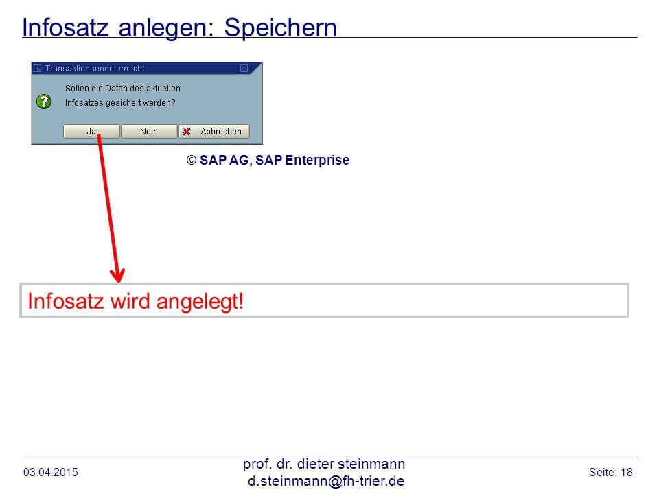 Infosatz anlegen: Speichern 03.04.2015 prof. dr. dieter steinmann d.steinmann@fh-trier.de Seite: 18 Infosatz wird angelegt! © SAP AG, SAP Enterprise