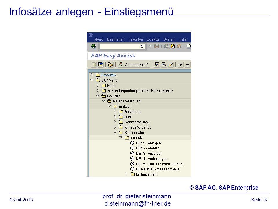 Infosätze anlegen - Einstiegsmenü 03.04.2015 prof. dr. dieter steinmann d.steinmann@fh-trier.de Seite: 3 © SAP AG, SAP Enterprise