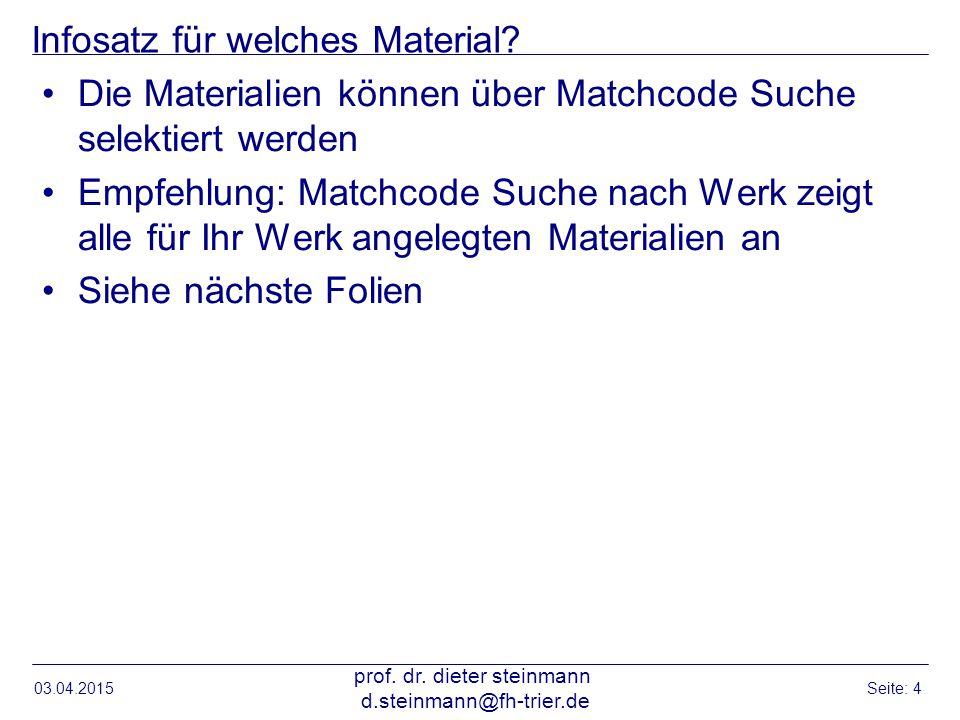 Infosatz für welches Material? Die Materialien können über Matchcode Suche selektiert werden Empfehlung: Matchcode Suche nach Werk zeigt alle für Ihr