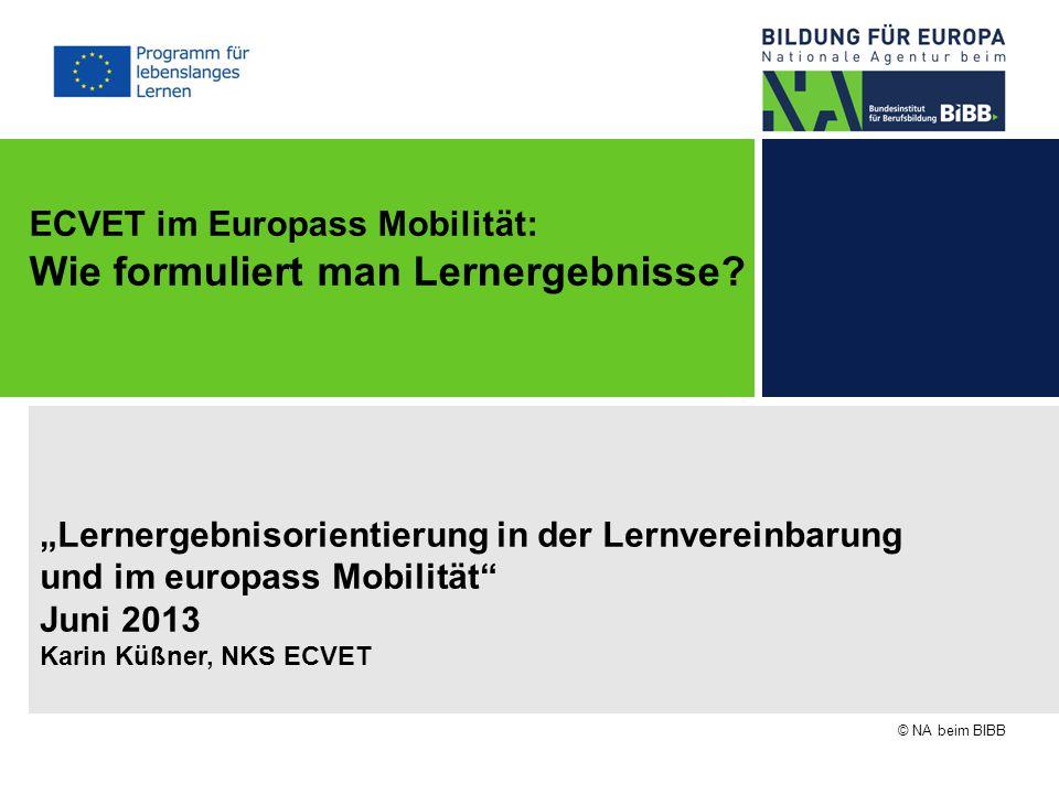 """""""Lernergebnisorientierung in der Lernvereinbarung und im europass Mobilität"""" Juni 2013 Karin Küßner, NKS ECVET © NA beim BIBB ECVET im Europass Mobili"""