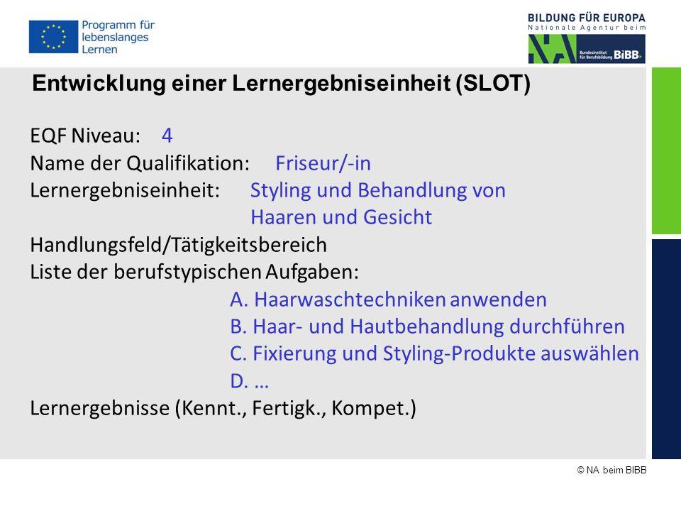 © NA beim BIBB Entwicklung einer Lernergebniseinheit (SLOT) EQF Niveau: 4 Name der Qualifikation: Friseur/-in Lernergebniseinheit: Styling und Behandl