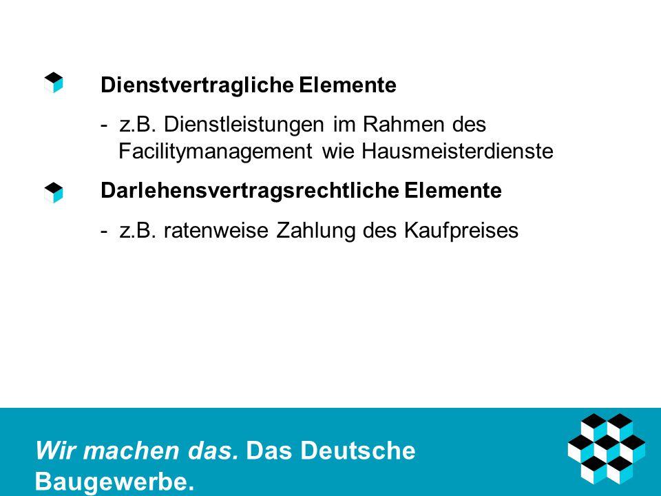 Wir machen das.Das Deutsche Baugewerbe. Dienstvertragliche Elemente - z.B.