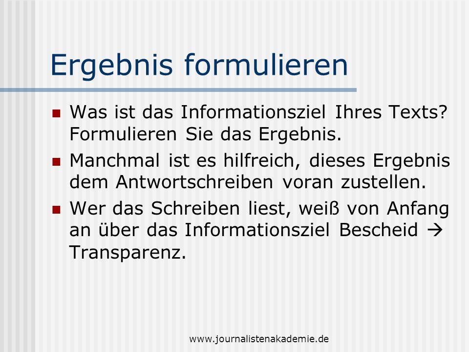 www.journalistenakademie.de Ergebnis formulieren Was ist das Informationsziel Ihres Texts.