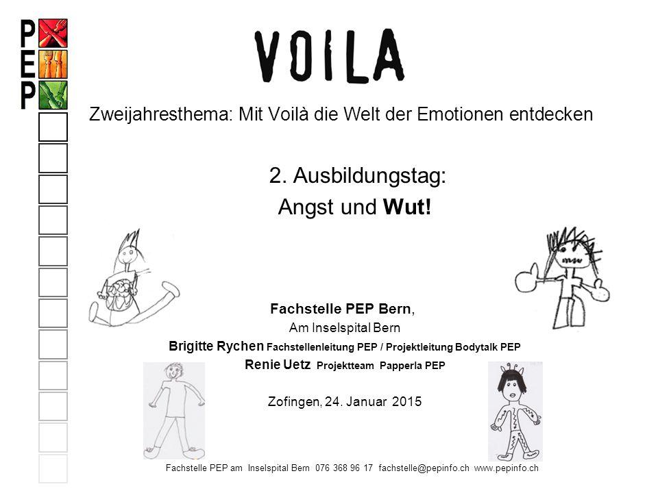 Fachstelle PEP am Inselspital Bern 076 368 96 17 fachstelle@pepinfo.ch www.pepinfo.ch Zweijahresthema: Mit Voilà die Welt der Emotionen entdecken 2. A