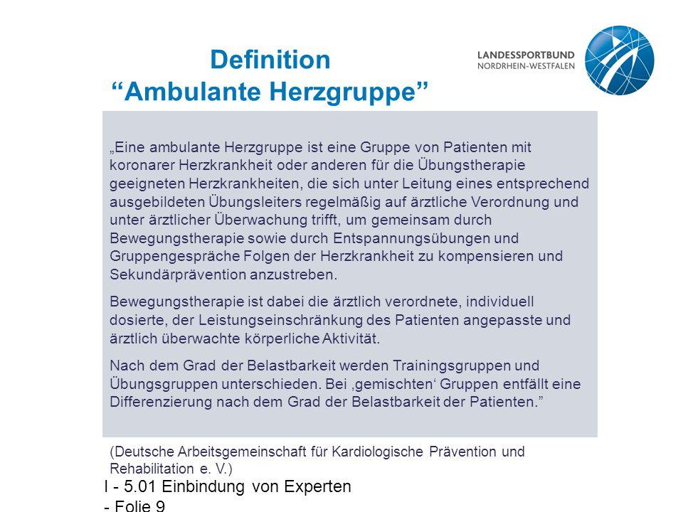 """I - 5.01 Einbindung von Experten - Folie 9 Definition """"Ambulante Herzgruppe"""" """"Eine ambulante Herzgruppe ist eine Gruppe von Patienten mit koronarer He"""