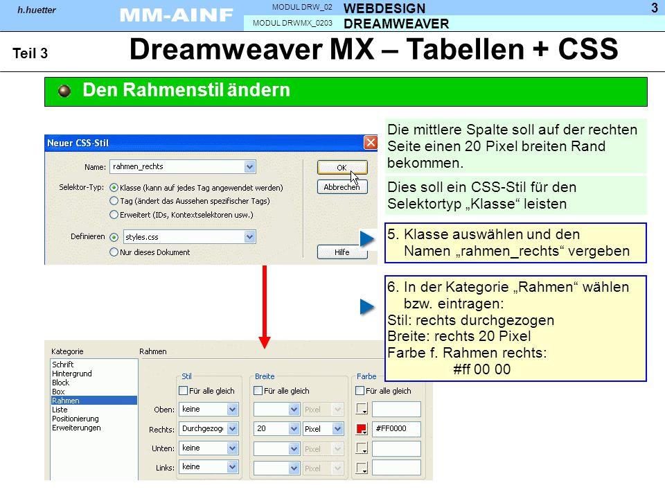 DREAMWEAVER MODUL DRWMX_0203 WEBDESIGN MODUL DRW_02 h.huetter 3 Dreamweaver MX – Tabellen + CSS Teil 3 Den Rahmenstil ändern Die mittlere Spalte soll