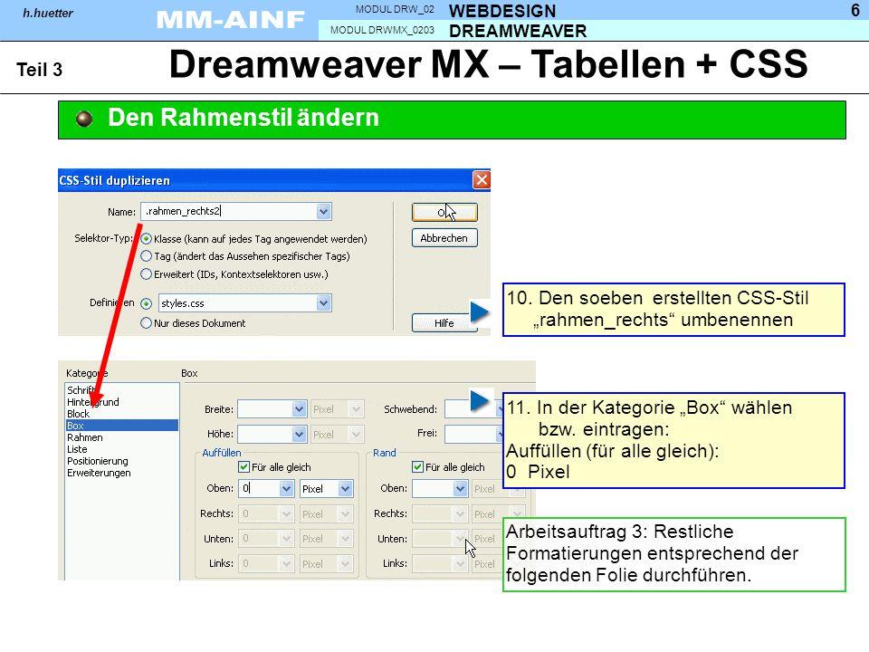 DREAMWEAVER MODUL DRWMX_0203 WEBDESIGN MODUL DRW_02 h.huetter 6 Dreamweaver MX – Tabellen + CSS Teil 3 Den Rahmenstil ändern 10. Den soeben erstellten