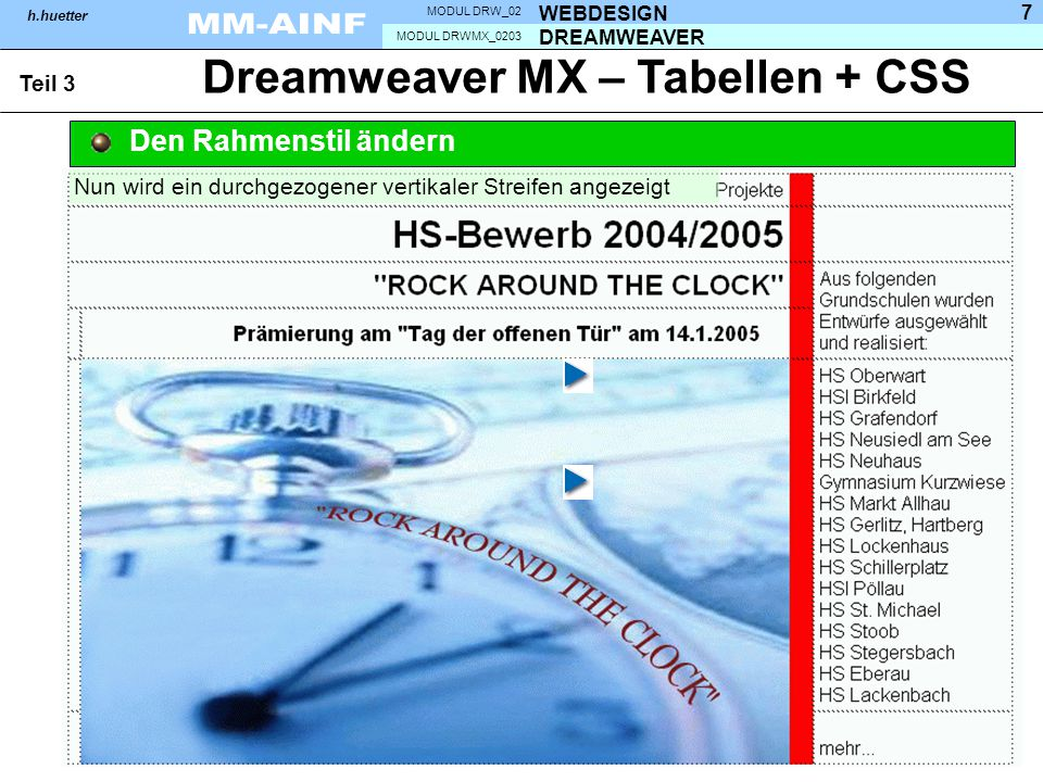 DREAMWEAVER MODUL DRWMX_0203 WEBDESIGN MODUL DRW_02 h.huetter 7 Dreamweaver MX – Tabellen + CSS Teil 3 Den Rahmenstil ändern Nun wird ein durchgezogen