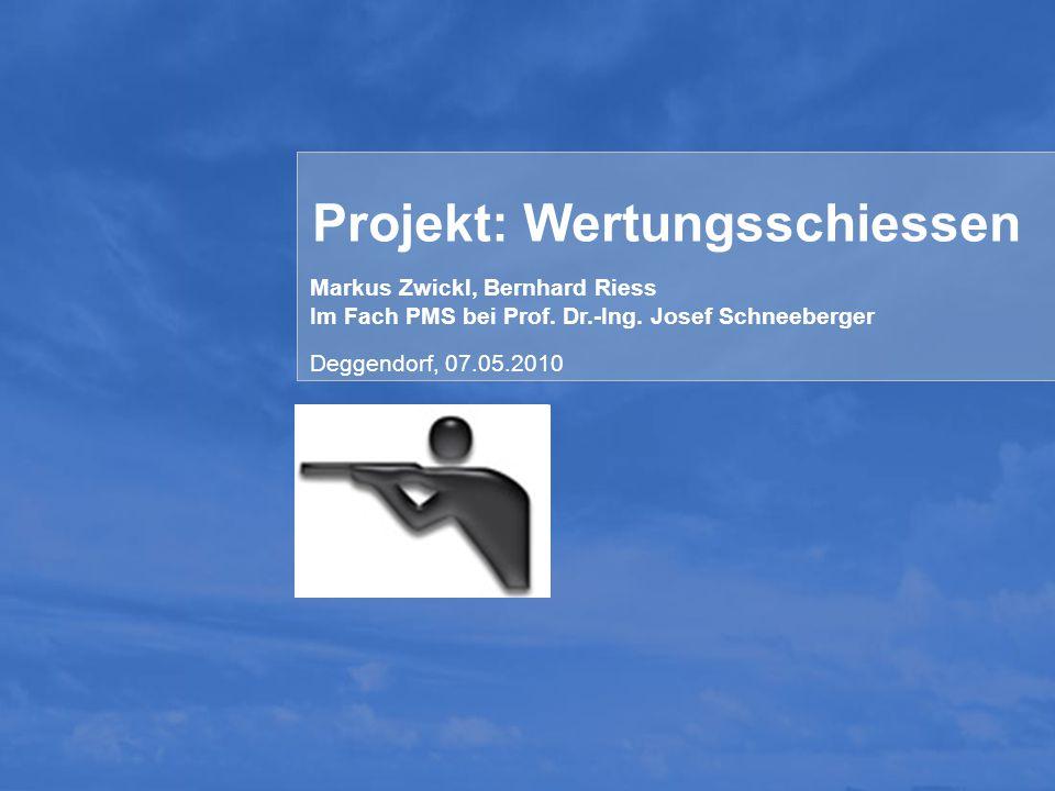 1 Projekt: Wertungsschiessen Markus Zwickl, Bernhard Riess Im Fach PMS bei Prof. Dr.-Ing. Josef Schneeberger Deggendorf, 07.05.2010