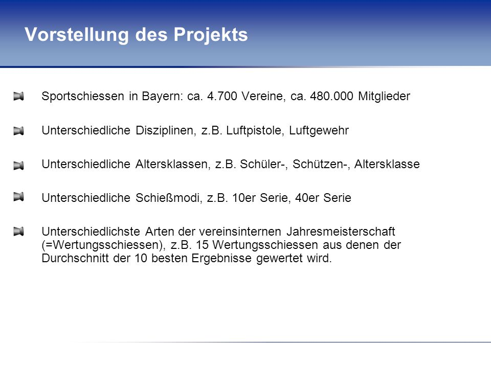 Vorstellung des Projekts Sportschiessen in Bayern: ca. 4.700 Vereine, ca. 480.000 Mitglieder Unterschiedliche Disziplinen, z.B. Luftpistole, Luftgeweh