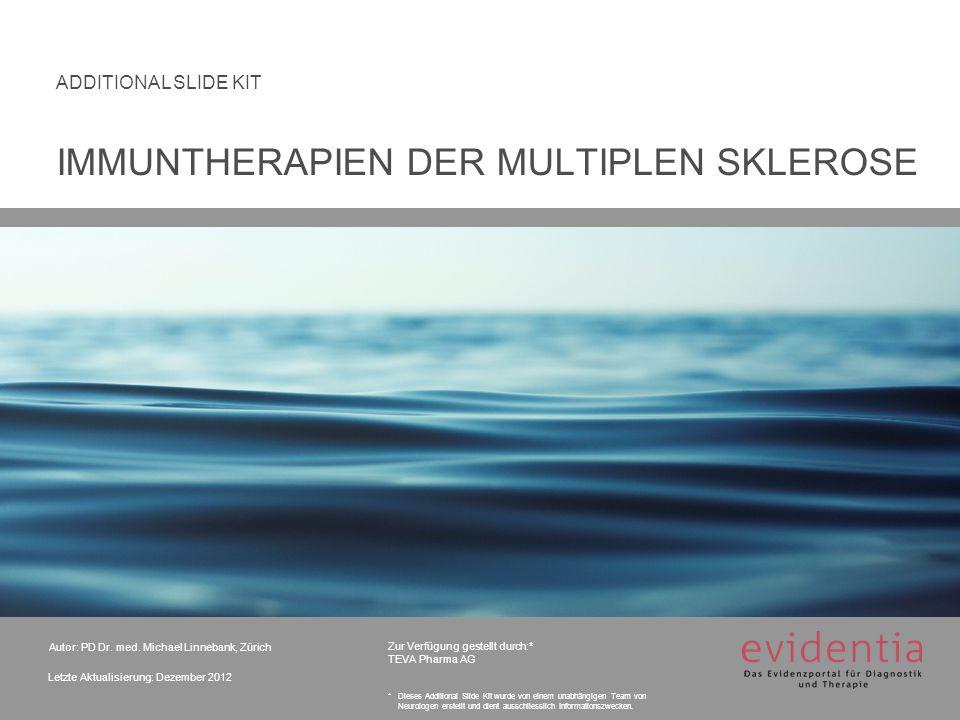 Autor: PD Dr. med. Michael Linnebank, Zürich Letzte Aktualisierung: Dezember 2012 ADDITIONAL SLIDE KIT Zur Verfügung gestellt durch:* TEVA Pharma AG *