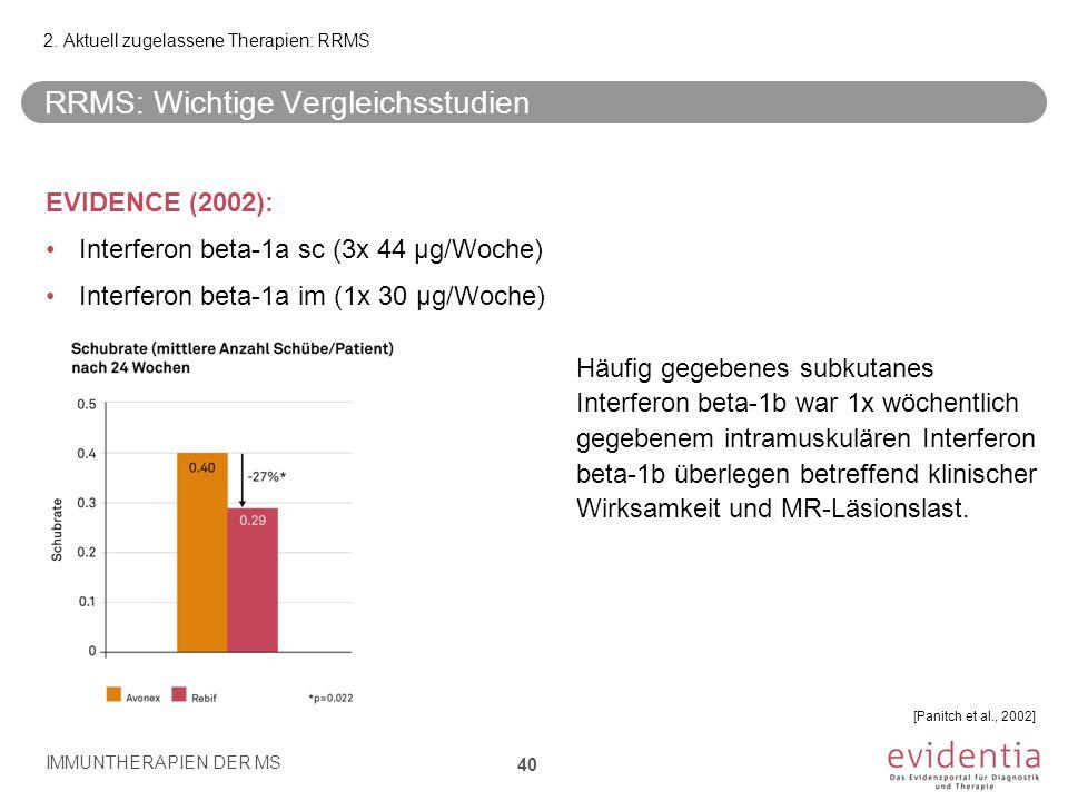 RRMS: Wichtige Vergleichsstudien EVIDENCE (2002): Interferon beta-1a sc (3x 44 µg/Woche) Interferon beta-1a im (1x 30 µg/Woche) Häufig gegebenes subku