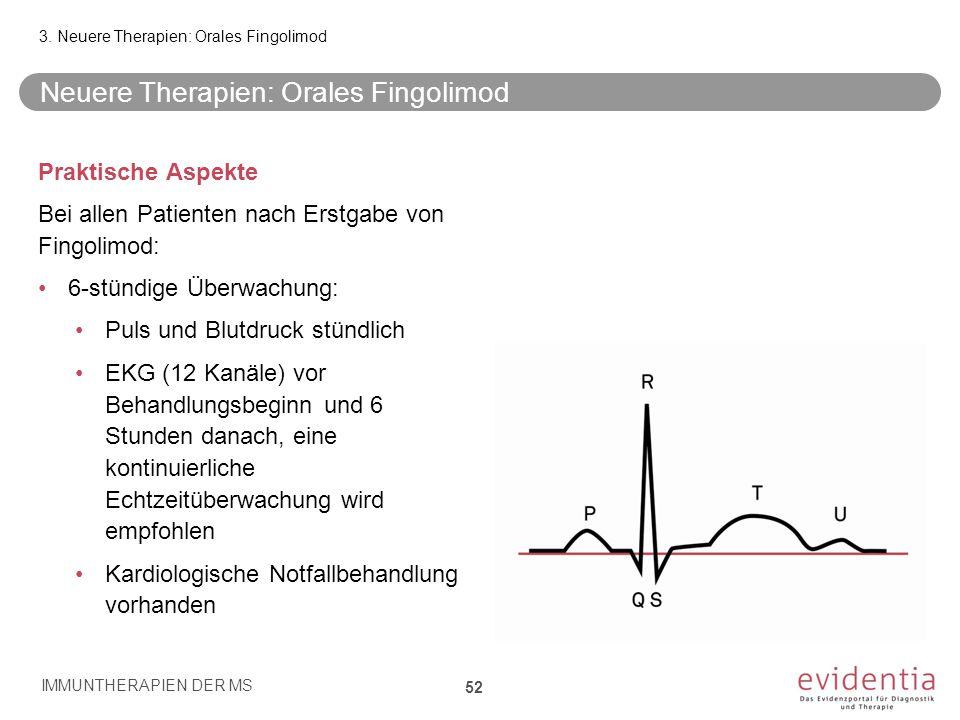 Neuere Therapien: Orales Fingolimod Praktische Aspekte Bei allen Patienten nach Erstgabe von Fingolimod: 6-stündige Überwachung: Puls und Blutdruck st